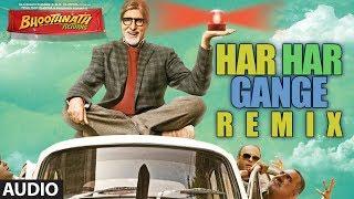 Har Har Gange Remix Full Song | Bhoothnath Returns | Amitabh Bachchan