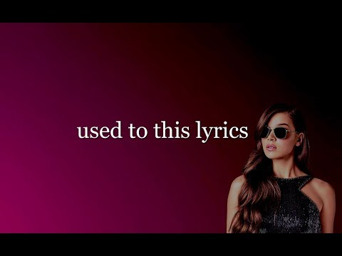 Used to This (Live) Lyrics - Hailee Steinfeld