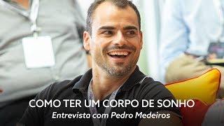 Como ter um corpo de sonho - Entrevista com Pedro Medeiros