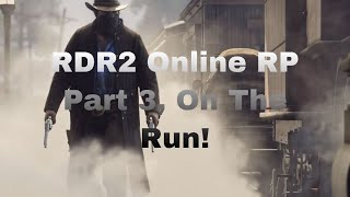 RDR2 Online Roleplay Part 3 On The Run!