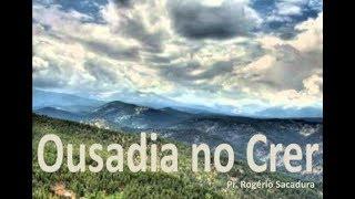 IGREJA UNIDADE DE CRISTO /  Ousadia no Crer. - Pr. Rogério Sacadura