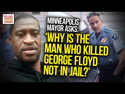 Minneapolis Mayor Asks: 'Why Is The Man Who Killed George Floyd Not In Jail?'