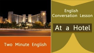 At A Hotel Part II - Basic English Conversation Lessons - English Conversations At A Hotel