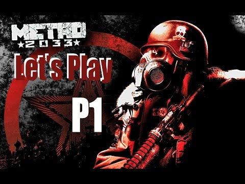 Let's Play Metro 2033 Part 1 Radiation, Nosalis', and Demons Oh My!