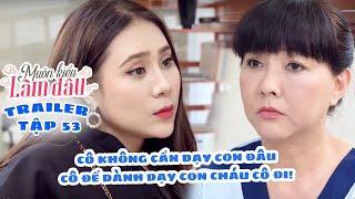 Muôn Kiểu Làm Dâu -Trailer Tập 53 | Phim Mẹ chồng nàng dâu -  Phim Việt Nam Mới Nhất 2019 - Phim HTV