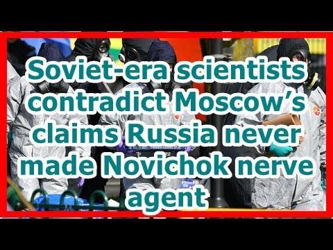 24h News - Soviet-era scientists contradict Moscow's claims Russia never made Novichok nerve agent