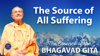"""What is the Source of all Suffering?"" - The Essence of the Bhagavad Gita"
