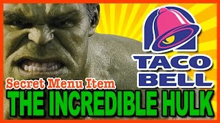 THE INCREDIBLE HULK Taco Bell's Secret Menu Item