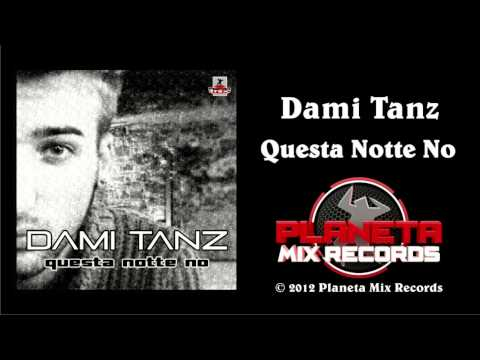 Dami Tanz - Questa Notte No (Radio Edit)