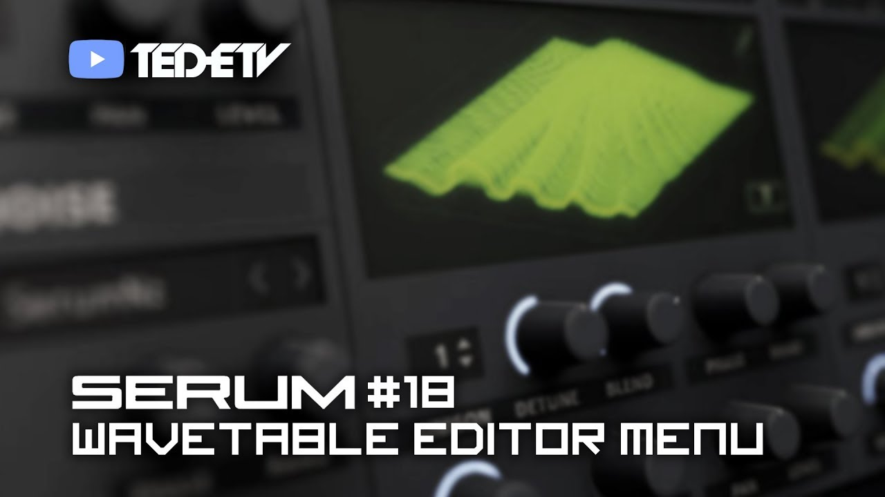 【Xfer Records SERUM 教學#18】Wavetable Editor Menu