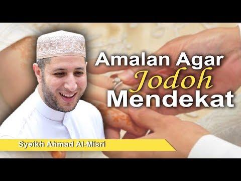 Syeikh Ahmad Al-Misri - Amalan Agar Jodoh Mendekat