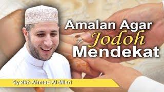 Syeikh Ahmad Al-Misri - Amalan Agar Jodoh Mendekat MP3