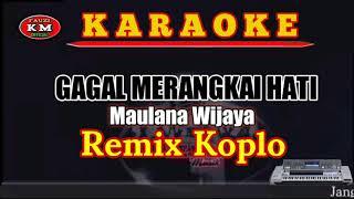 Gagal merangkai hati - Remix Koplo Karaoke//lirik KN7000 -Maulana Wijaya