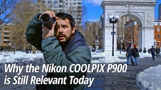 Why the Nikon COOLPIX P900 is Still Relevant Today