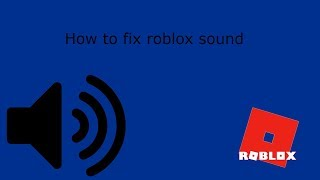 how to fix roblox audio window 7 and up works