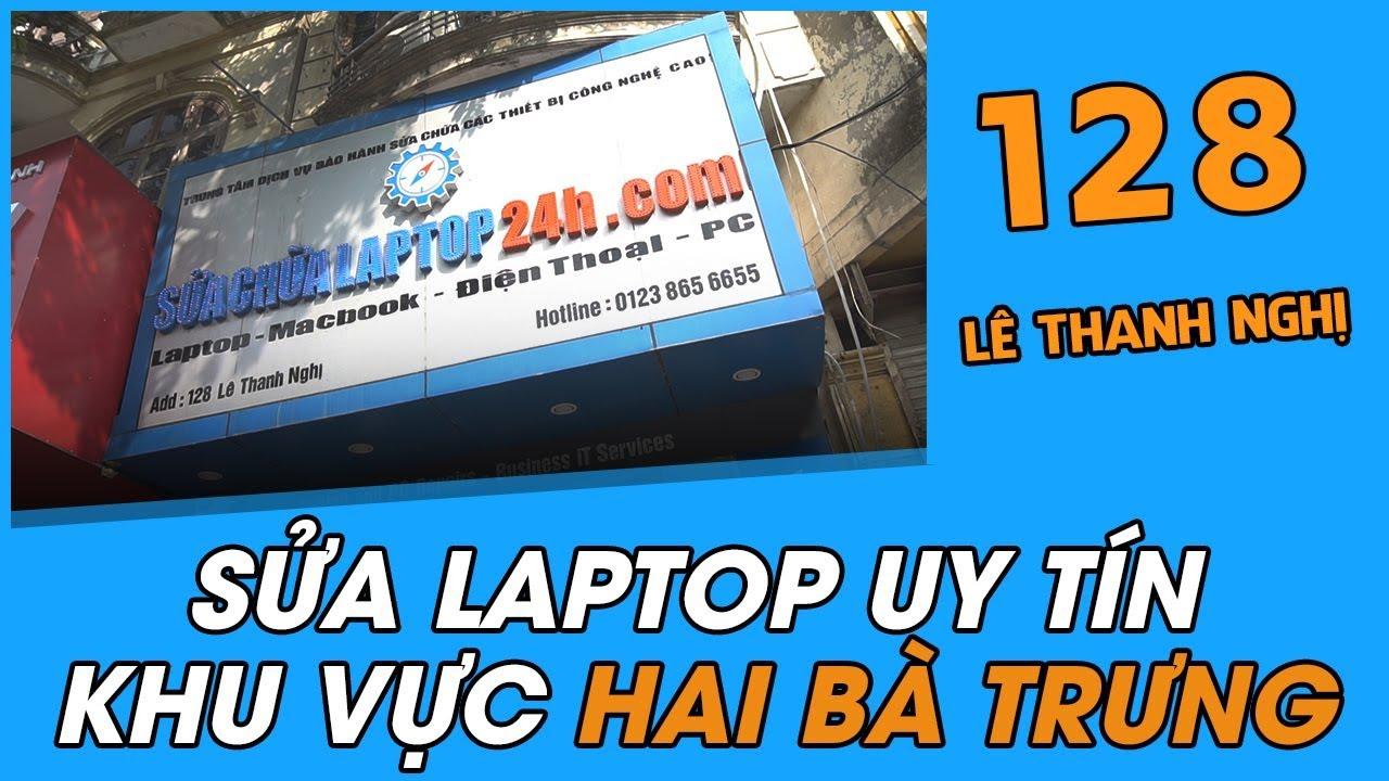 Sửa chữa Laptop 24h cơ sở 128 Lê Thanh Nghị – Hà Nội