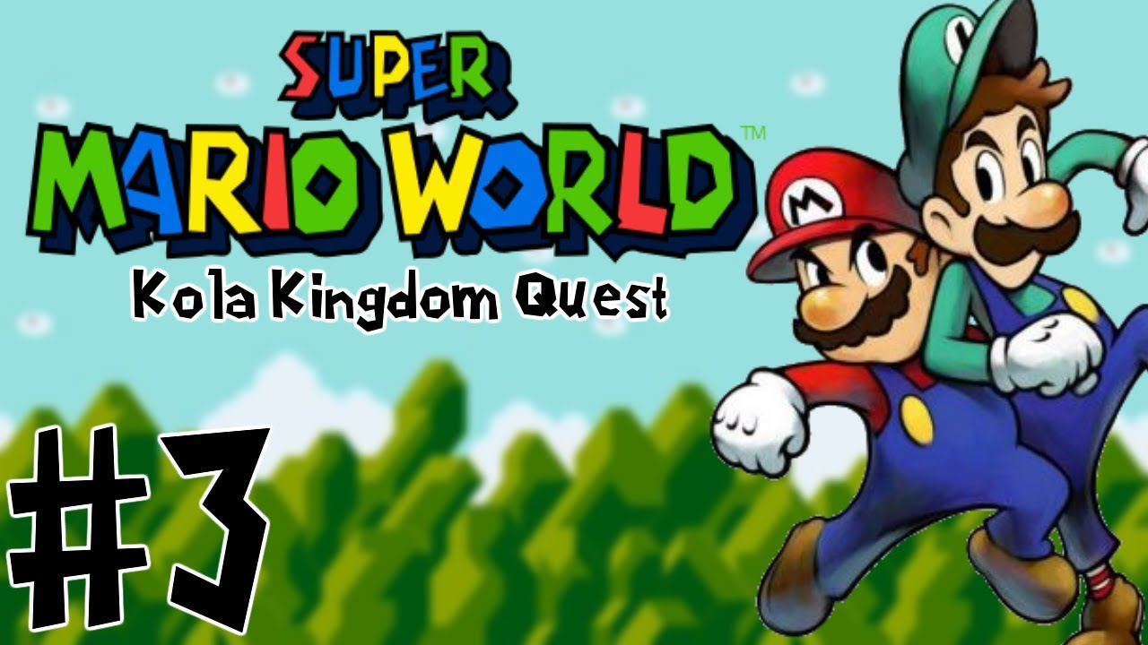 Super Mario World Rom Hacks Mario Luigi Kola Kingdom Quest Part 3