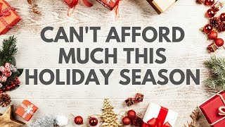 Can't afford much this holiday season