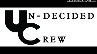 Un-decided Crew - Ekunyamezeleni