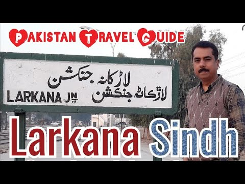 Sindh Larkana city travel complete sight seeing