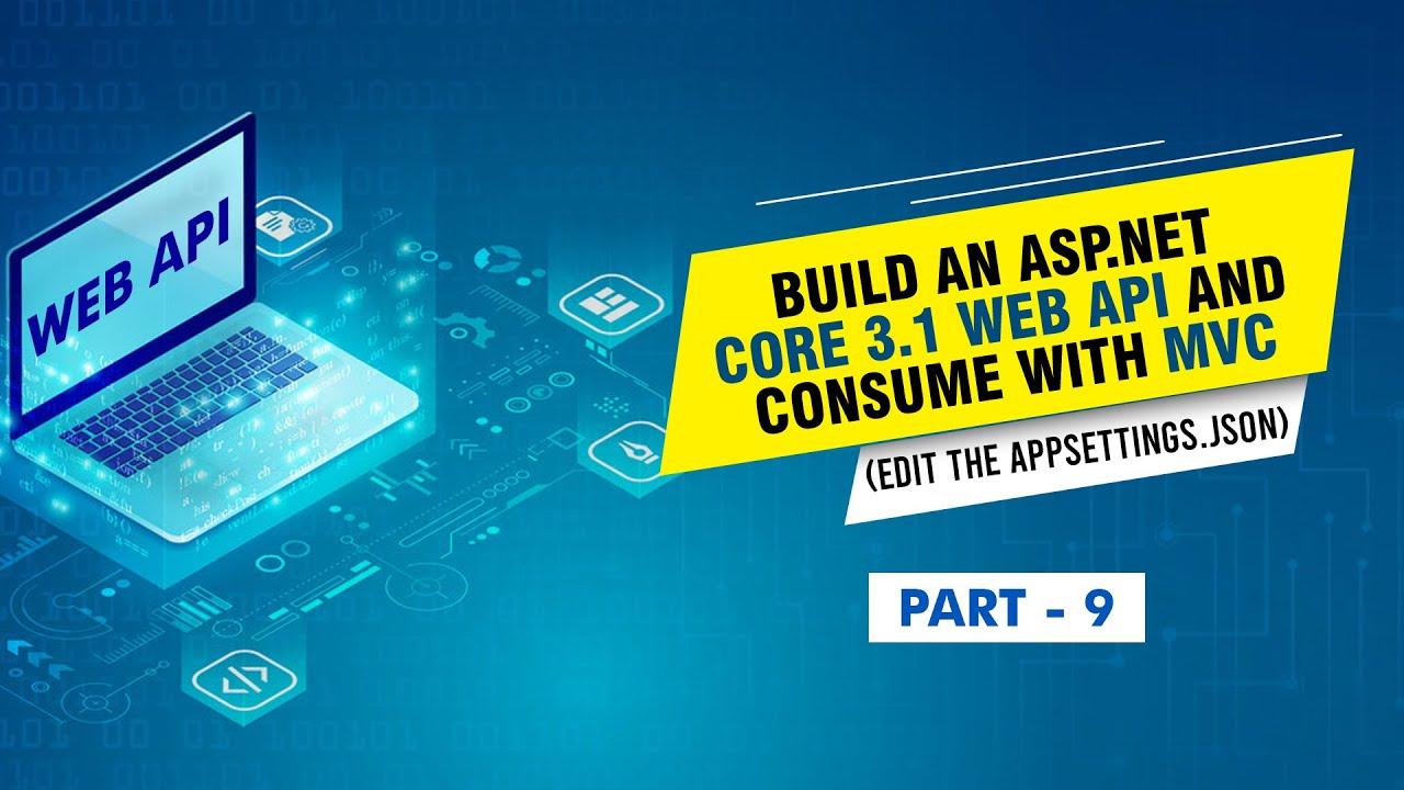Build an ASP.NET Core 3.1 Web API and Consume MVC (Edit the appsettings.json) - [Part 9]