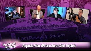 So Much Spirit Gum - AirPods Max, iPhone Zero-Click Exploit, Bando the Bearded Dragon