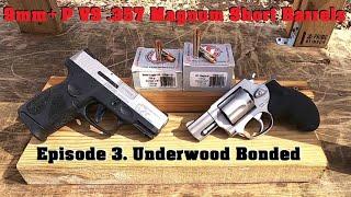 9mm+P VS .357 Magnum Short Barrels Episode 3. Underwood Bonded