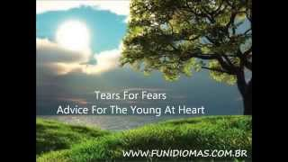 Tears For Fears -  Advice For The Young At Heart  -  Letras em Inglês e tradução Português