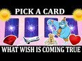 PICK A CARD What WISH is coming TRUE