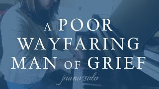 A Poor Wayfaring Man of Grief (Piano Solo)