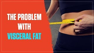 The Big Problem With Visceral Fat (and How to Lose It) (2017)