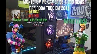 MONTEI UM PC GAMER DE 1,000 REAIS GT1030+I52030 FORTNITE FULL HD +60FPS