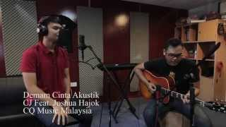 """Demam Cinta"" Acoustic Version - CJ Feat. Joshua Hajok - CQ Music Malaysia"