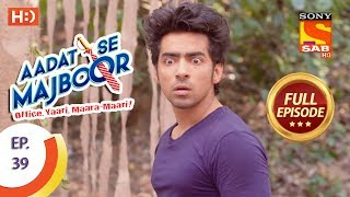 Aadat Se Majboor - आदत से मजबूर - Ep 39 - Full Episode - 24th November, 2017