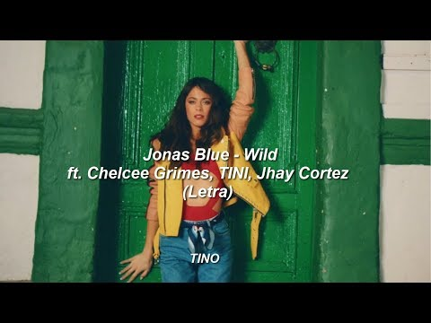 Jonas Blue - Wild ft. Chelcee Grimes, TINI, Jhay Cortez (Letra)