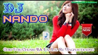 Gori Tori Chunri BA Lal Lal Re Nagpuri dj song - MIX BY DJ NANDO
