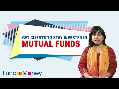 Get Clients to Stay Invested In Mutual Funds