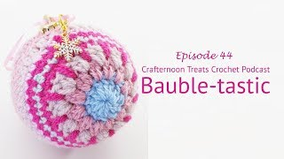Crafternoon Treats Podcast 44: Bauble-tastic