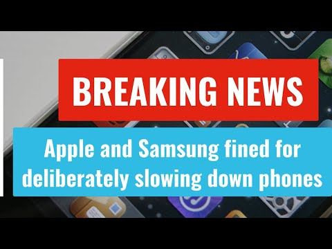 Apple and Samsung fined for deliberately slowing down phones