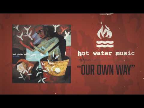 Hot Water Music - Our Own Way