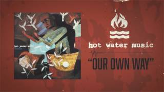 Watch Hot Water Music Our Own Way video