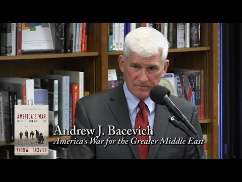 """Andrew J. Bacevich, """"America's War for the Greater Middle East"""""""