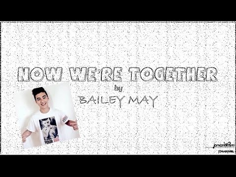 Now We're Together - Bailey May (BaiLona)