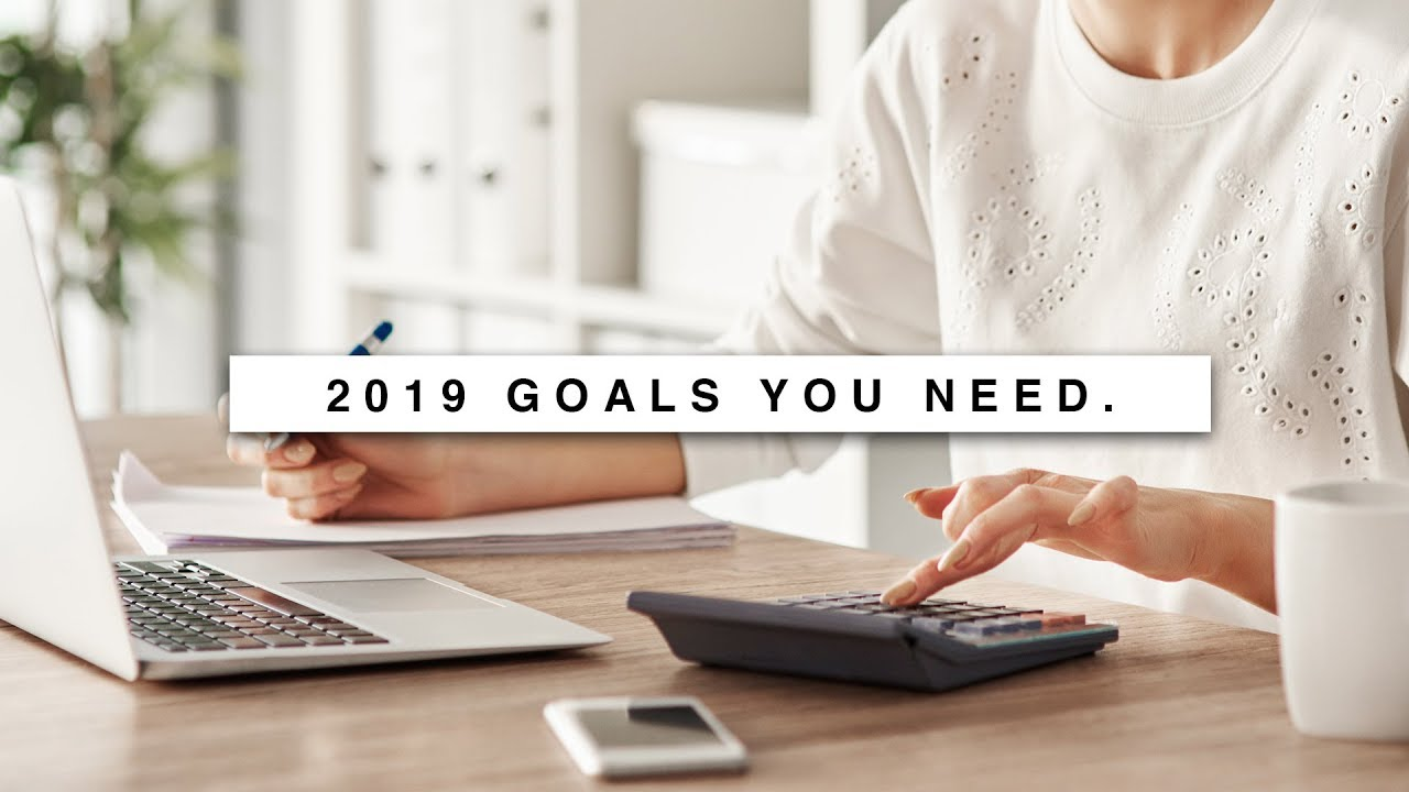 5 GOALS You Need To Set in 2019