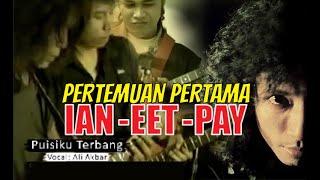 Lagu pertama yg mempertemukan IAN ANTONO, EET, PAY: Puisiku Terbang, Ali Akbar