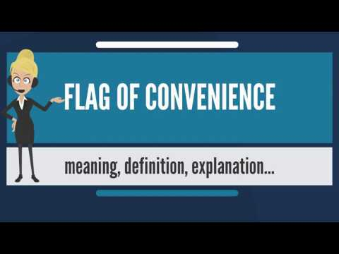 What is FLAG OF CONVENIENCE? What does FLAG OF CONVENIENCE mean? FLAG OF CONVENIENCE meaning