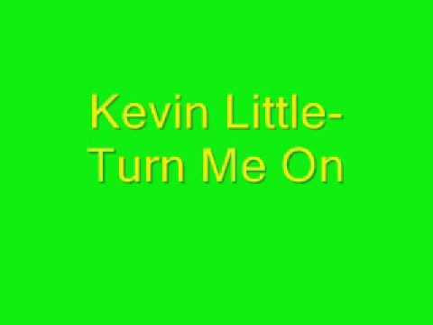 Kevin Little-Turn Me On