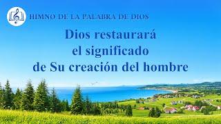 Canción cristiana | Dios restaurará el significado de Su creación del hombre