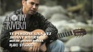 Jhonny Rivera-Te Perdone Una Vez ( Video Oficial)