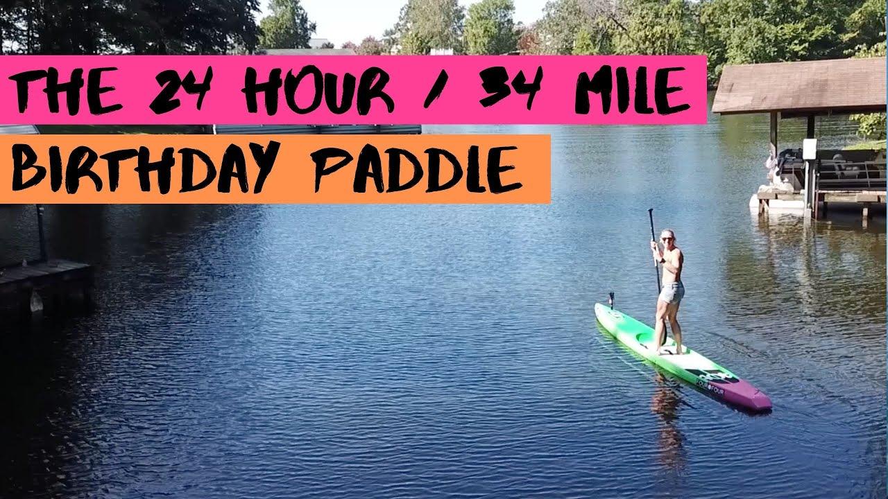 Video: My 24 Hour Birthday Paddle!